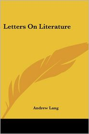 Letters On Literature - Andrew Lang