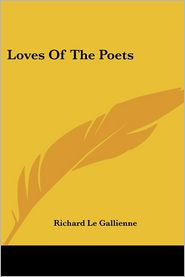 Loves Of The Poets - Richard Le Gallienne