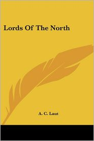 Lords Of The North - A. C. Laut