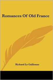 Romances Of Old France - Richard Le Gallienne