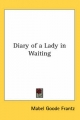 Diary of a Lady in Waiting - Mabel Goode Frantz
