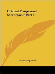 Original Maupassant Short Stories Part 8 - Guy de Maupassant