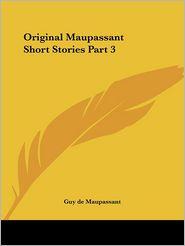 Original Maupassant Short Stories Part 3 - Guy de Maupassant