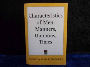 Characteristics of Men, Manners, Opinions, Times. - Shaftesbury, Anthony A. C. Earl of