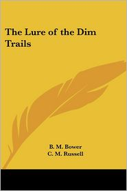 The Lure Of The Dim Trails - B. M. Bower, C. M. Russell (Illustrator)