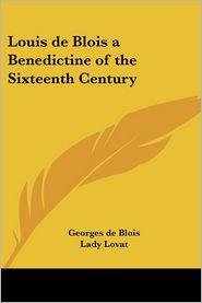 Louis de Blois a Benedictine of the Sixteenth Century - Georges de Blois, Lady Lovat (Translator)