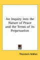 Inquiry into the Nature of Peace and the Terms of Its Perpetuation - Thorstein Veblen