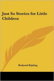 Just So Stories for Little Children - Rudyard Kipling