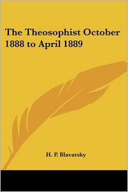 Theosophist October 1888 to April 1889 - Helene Petrovna Blavatsky, H.P. Blavatsky