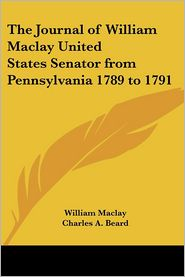 The Journal Of William Maclay United States Senator From Pennsylvania 1789 To 1791 - William Maclay, Charles Austin Beard (Introduction)