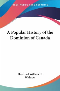 A Popular History of the Dominion of Canada - Withrow, Reverend William H.
