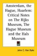 Amsterdam, the Hague, Haarlem: Critical Notes on the Rijks Museum, the Hague Museum and the Hals Museum