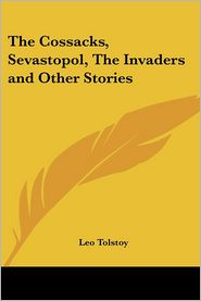 Cossacks, Sevastopol, the Invaders and Other Stories - Leo Tolstoy