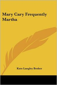 Mary Cary Frequently Martha - Kate Langley Bosher