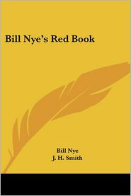 Bill Nye's Red Book - Bill Nye, J. H. Smith (Illustrator)