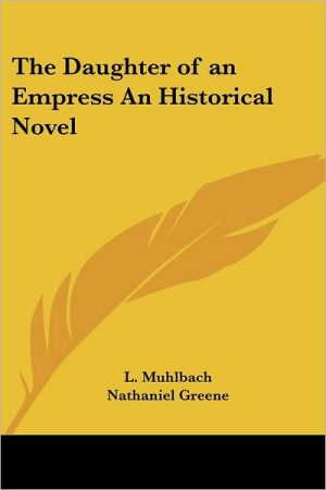 Daughter of an Empress an Historical - Louise Muhlbach, Nathaniel Greene (Translator)