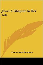 Jewel a Chapter in Her Life - Clara Louise Burnham