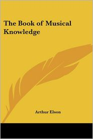 Book of Musical Knowledge - Arthur Elson
