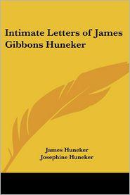 Intimate Letters Of James Gibbons Huneker - James Huneker, Josephine Huneker (Editor)
