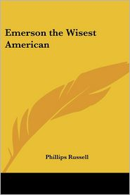 Emerson The Wisest American - Phillips Russell