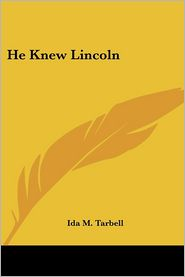 He Knew Lincoln - Ida M. Tarbell