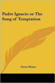 Padre Ignacio or The Song of Temptation - Owen Wister