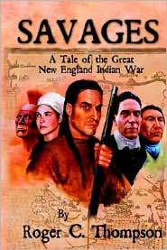 Savages: A Tale of the Great New England Indian War - Roger C. Thompson