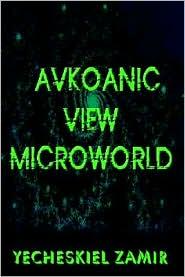 Avkoanic View Microworld: Microworld - Yecheskiel Zamir