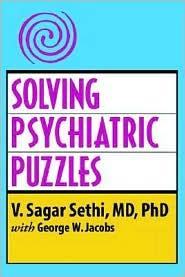 Solving Psychiatric Puzzles - V. Sagar Sethi, With George W. Jacobs