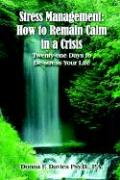 Stress Management: How to Remain Calm in a Crisis: Twenty-One Days to de-Stress Your Life