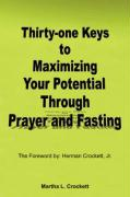 Thirty-One Keys to Maximizing Your Potential Through Prayer and Fasting