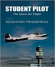 Student Pilot: The Quest for Flight - Edward Ringering