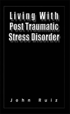 Living with Post Traumatic Stress Disorder - John Ruiz