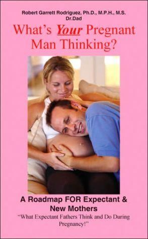 What's Your Pregnant Man Thinking - Robert Garrett Rodriguez