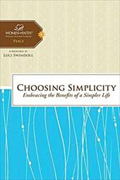 Choosing Simplicity: Embracing the Benefits of a Simpler Life - Feinberg, Margaret / Swindoll, Luci