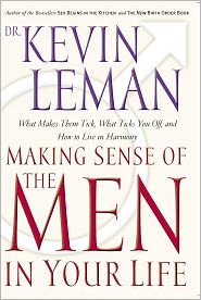 Making Sense of the Men in Your Life: What Makes Them Tick, What Ticks You Off, and How to Live in Harmony - Kevin Leman