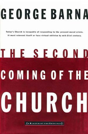 The Second Coming of the Church - George Barna