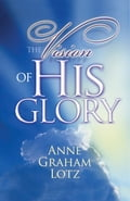 The Vision of His Glory - Anne Graham Lotz
