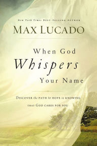 When God Whispers Your Name - Max Lucado