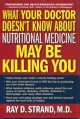What Your Doctor Doesn't Know About Nutritional Medicine May Be Killing You - Ray Strand