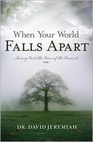 When Your World Falls Apart: See Past the Pain of the Present - David Jeremiah