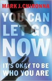You Can Let Go Now: It's Okay to Be Who You Are - Mark Chironna