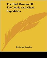 Bird Woman of the Lewis and Clark Expedition - Katherine Chandler