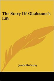 The Story Of Gladstone's Life - Justin Mccarthy