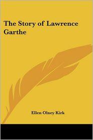 The Story of Lawrence Garthe - Ellen Olney Kirk