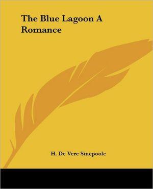 The Blue Lagoon: A Romance - Henry De Vere Stacpoole, H. De Vere Stacpoole