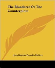 The Blunderer, or, The Counterplots - Moliere