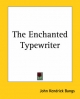 Enchanted Typewriter - John Kendrick Bangs