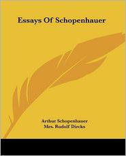 Essays Of Schopenhauer - Arthur Schopenhauer, Mrs Rudolf Dircks