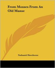 From Mosses From An Old Manse - Nathaniel Hawthorne
